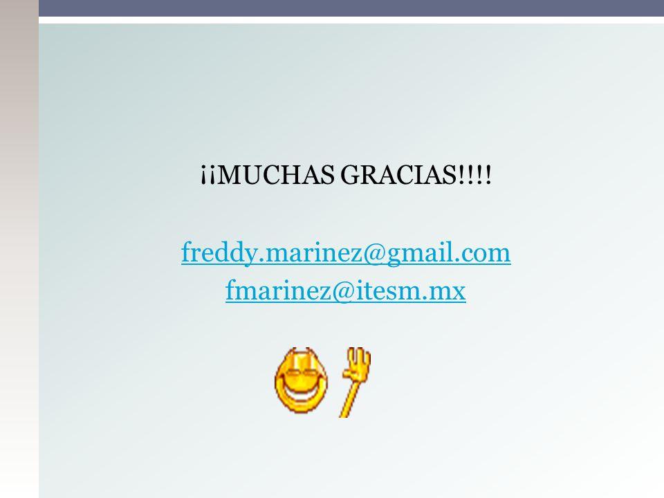 ¡¡MUCHAS GRACIAS!!!! freddy.marinez@gmail.com fmarinez@itesm.mx