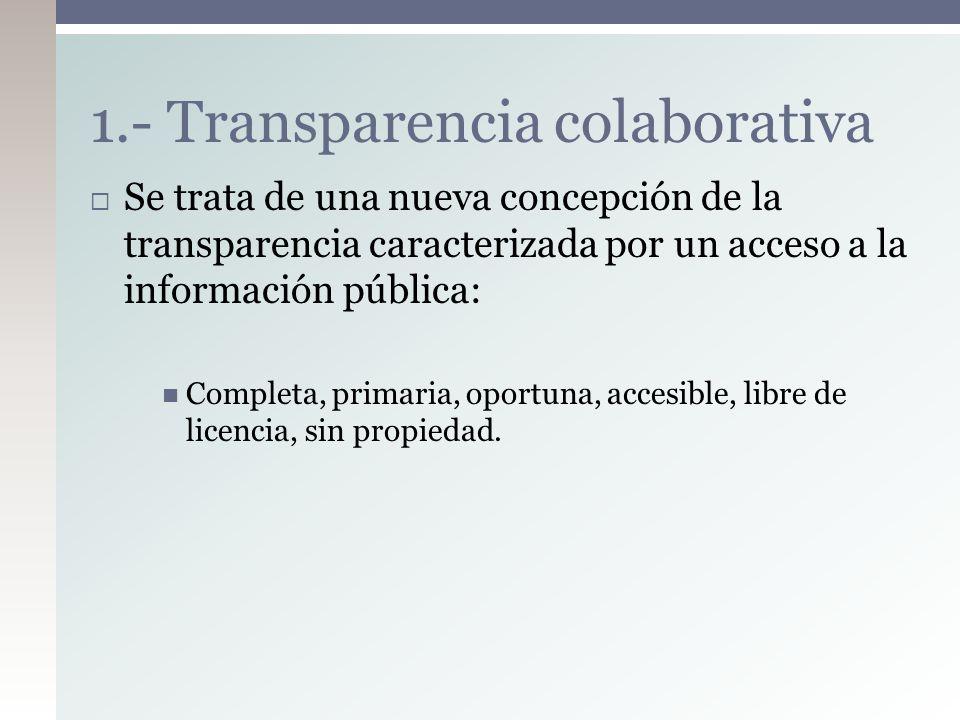 Se trata de una nueva concepción de la transparencia caracterizada por un acceso a la información pública: Completa, primaria, oportuna, accesible, li