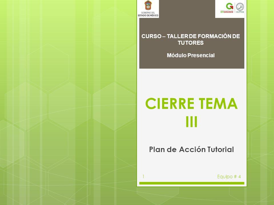 CIERRE TEMA III Plan de Acción Tutorial Equipo # 41 CURSO – TALLER DE FORMACIÓN DE TUTORES Módulo Presencial