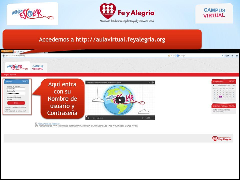Aquí entra con su Nombre de usuario y Contraseña Accedemos a http://aulavirtual.feyalegria.org