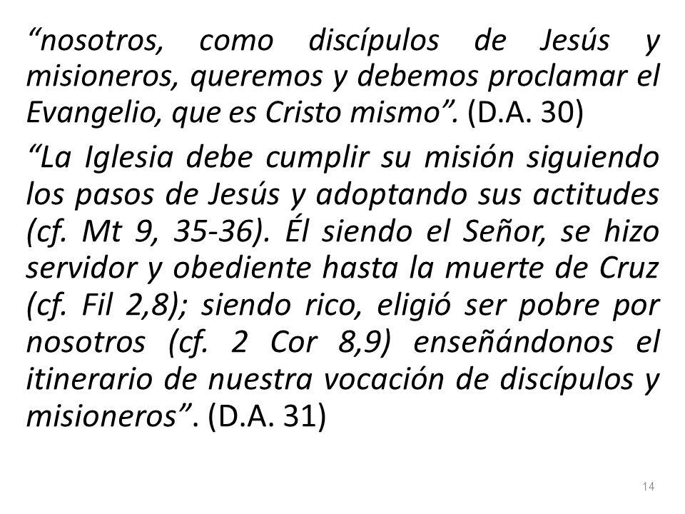nosotros, como discípulos de Jesús y misioneros, queremos y debemos proclamar el Evangelio, que es Cristo mismo.