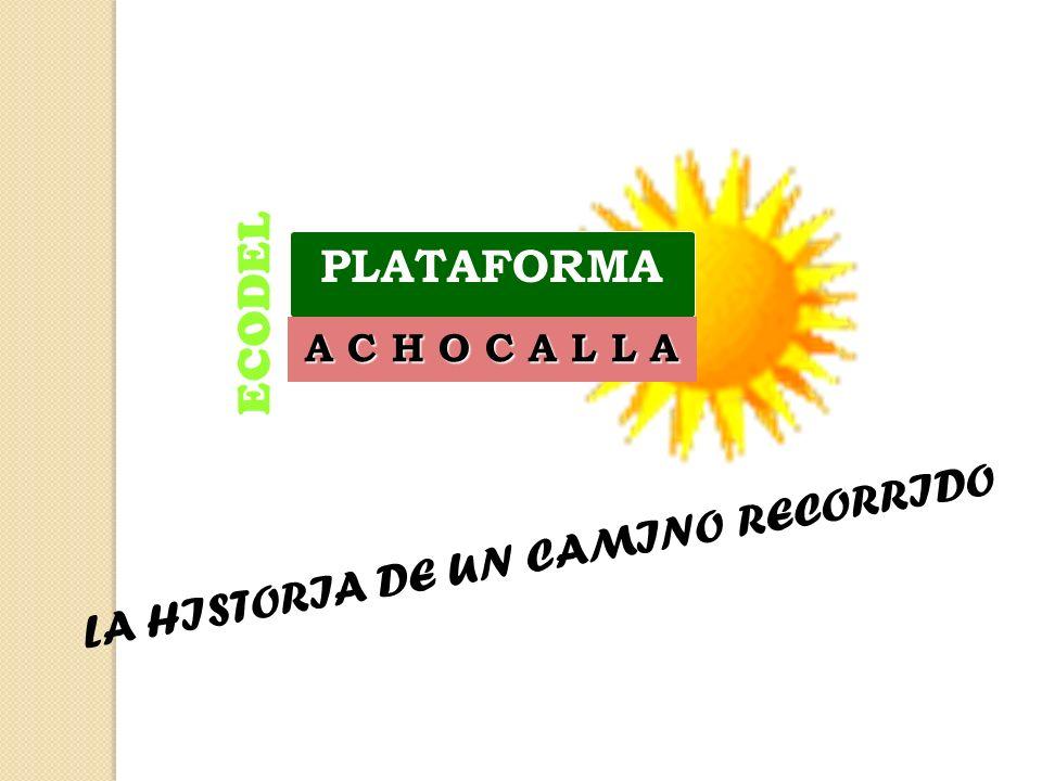 ECODEL PLATAFORMA A C H O C A L L A LA HISTORIA DE UN CAMINO RECORRIDO