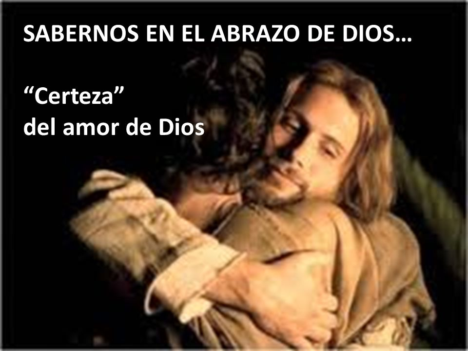 SABERNOS EN EL ABRAZO DE DIOS… Certeza del amor de Dios