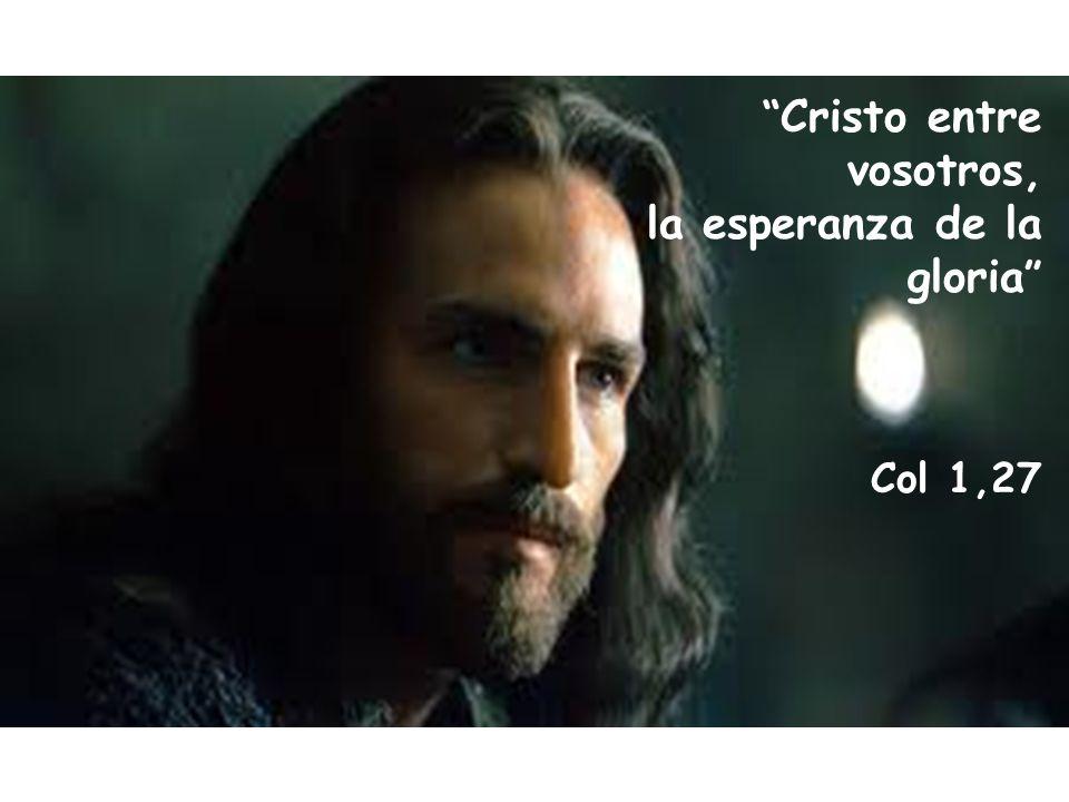 Cristo entre vosotros, la esperanza de la gloria Col 1,27