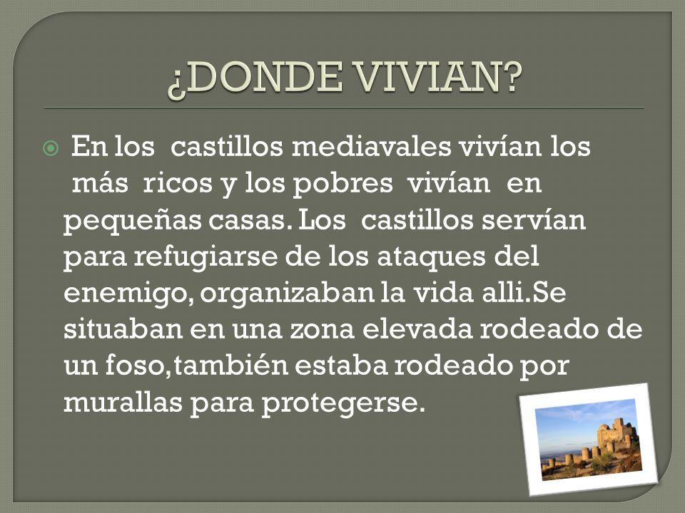 En los castillos mediavales vivían los más ricos y los pobres vivían en pequeñas casas. Los castillos servían para refugiarse de los ataques del enemi