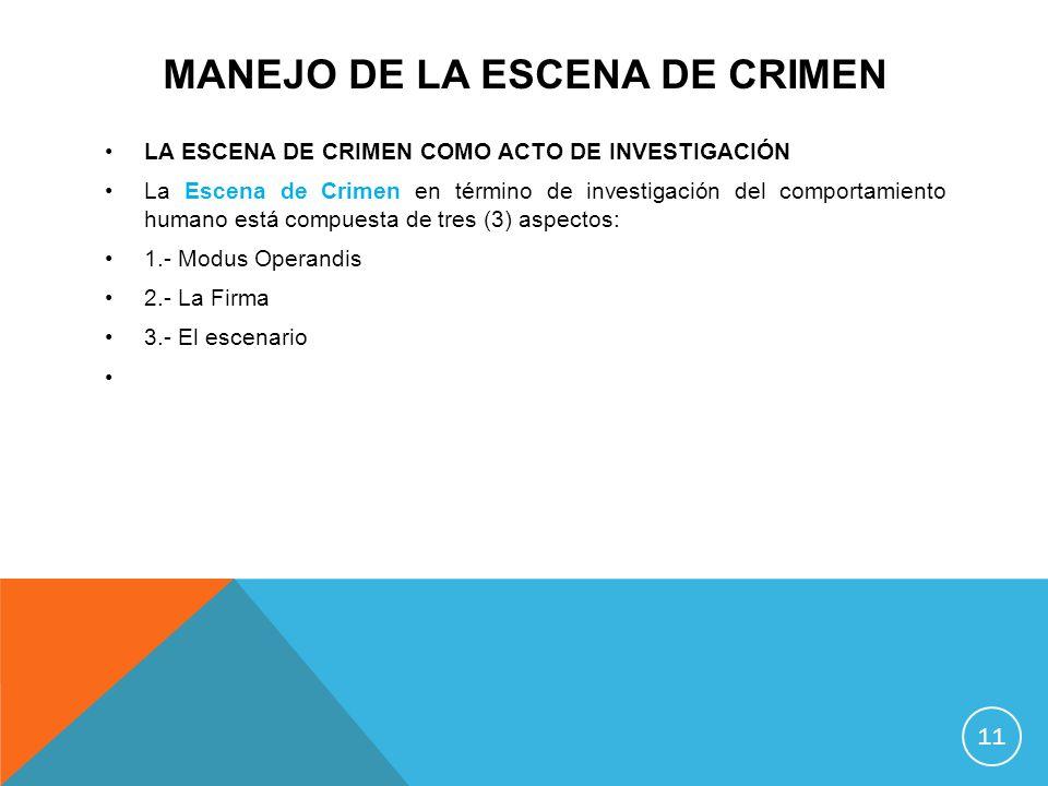 MANEJO DE LA ESCENA DE CRIMEN LA ESCENA DE CRIMEN COMO ACTO DE INVESTIGACIÓN La Escena de Crimen en término de investigación del comportamiento humano