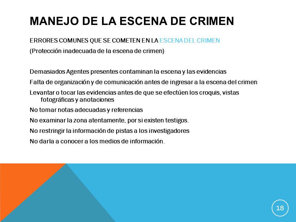 MANEJO DE LA ESCENA DE CRIMEN ERRORES COMUNES QUE SE COMETEN EN LA ESCENA DEL CRIMEN (Protección inadecuada de la escena de crimen) Demasiados Agentes