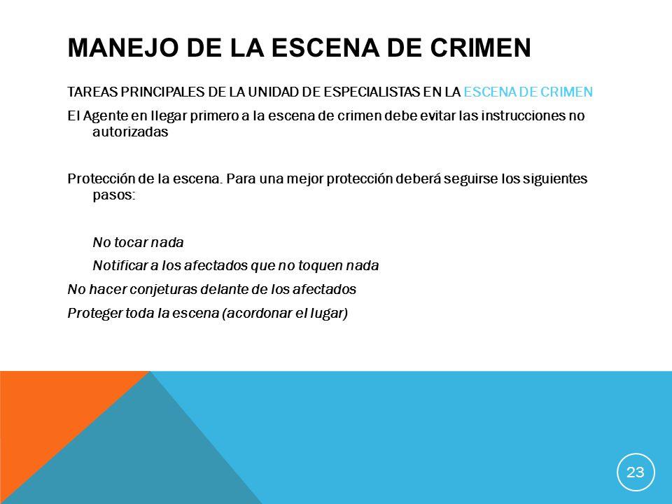 MANEJO DE LA ESCENA DE CRIMEN TAREAS PRINCIPALES DE LA UNIDAD DE ESPECIALISTAS EN LA ESCENA DE CRIMEN El Agente en llegar primero a la escena de crime