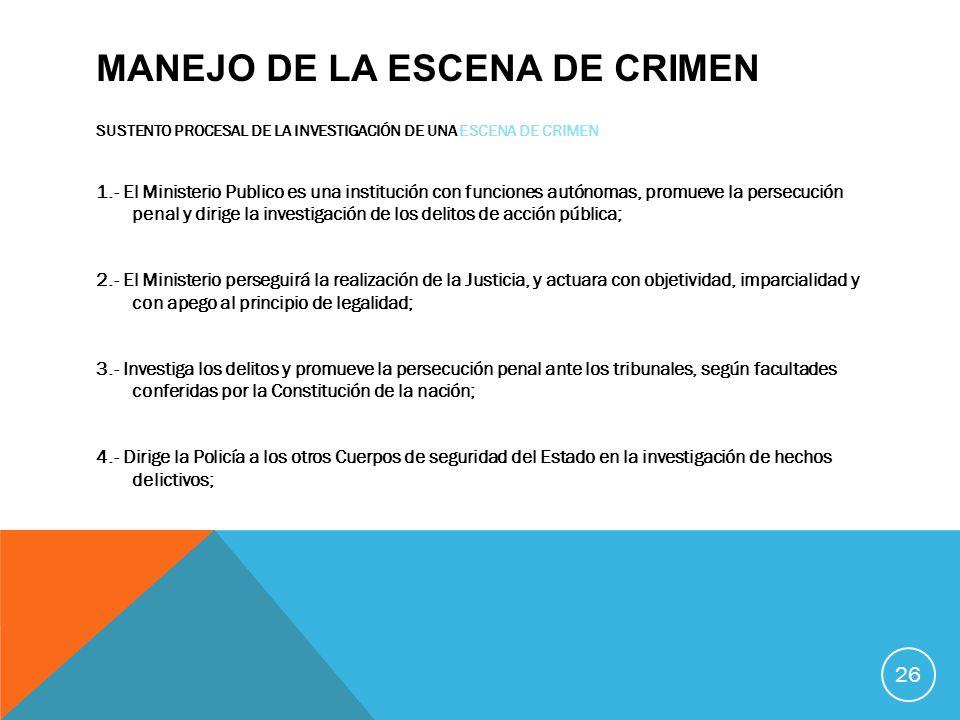 MANEJO DE LA ESCENA DE CRIMEN SUSTENTO PROCESAL DE LA INVESTIGACIÓN DE UNA ESCENA DE CRIMEN 1.- El Ministerio Publico es una institución con funciones