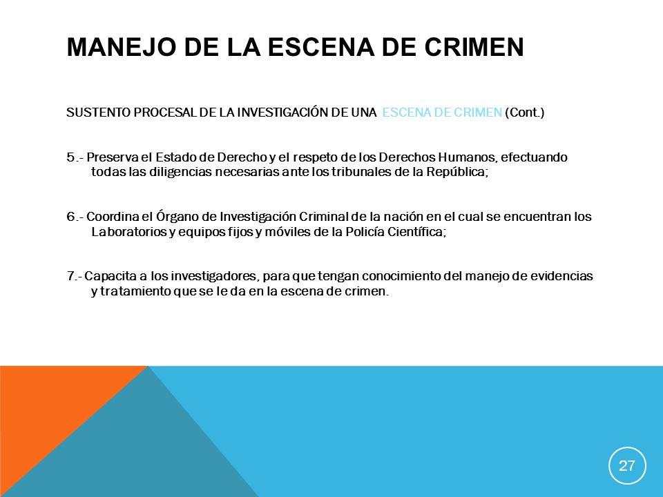 MANEJO DE LA ESCENA DE CRIMEN SUSTENTO PROCESAL DE LA INVESTIGACIÓN DE UNA ESCENA DE CRIMEN (Cont.) 5.- Preserva el Estado de Derecho y el respeto de