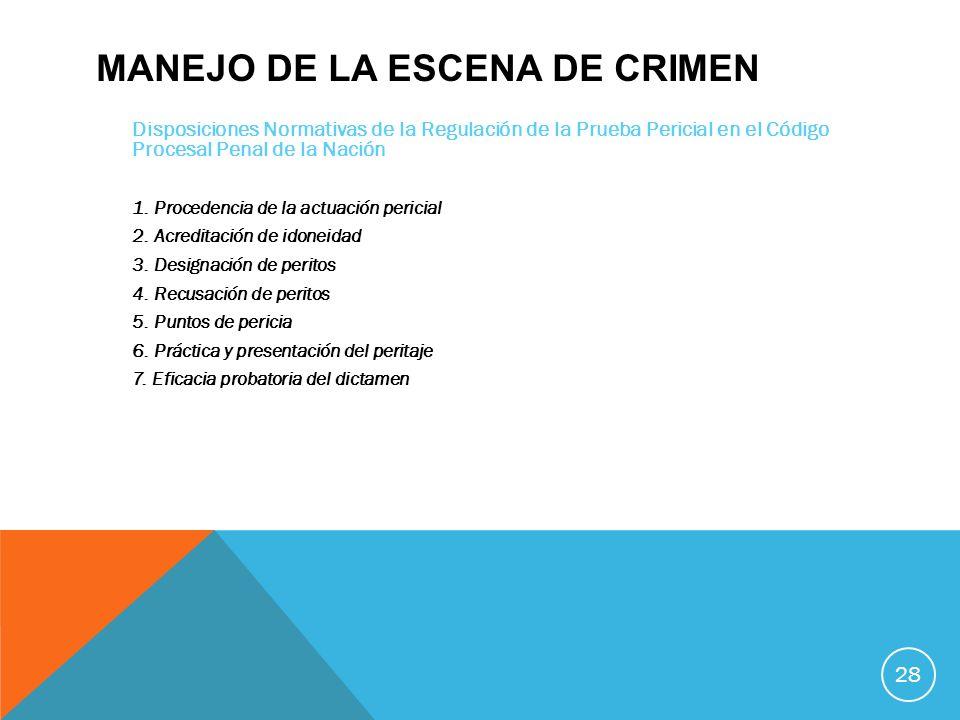 MANEJO DE LA ESCENA DE CRIMEN Disposiciones Normativas de la Regulación de la Prueba Pericial en el Código Procesal Penal de la Nación 1. Procedencia