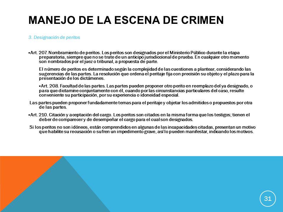 MANEJO DE LA ESCENA DE CRIMEN 3. Designación de peritos «Art. 207. Nombramiento de peritos. Los peritos son designados por el Ministerio Público duran