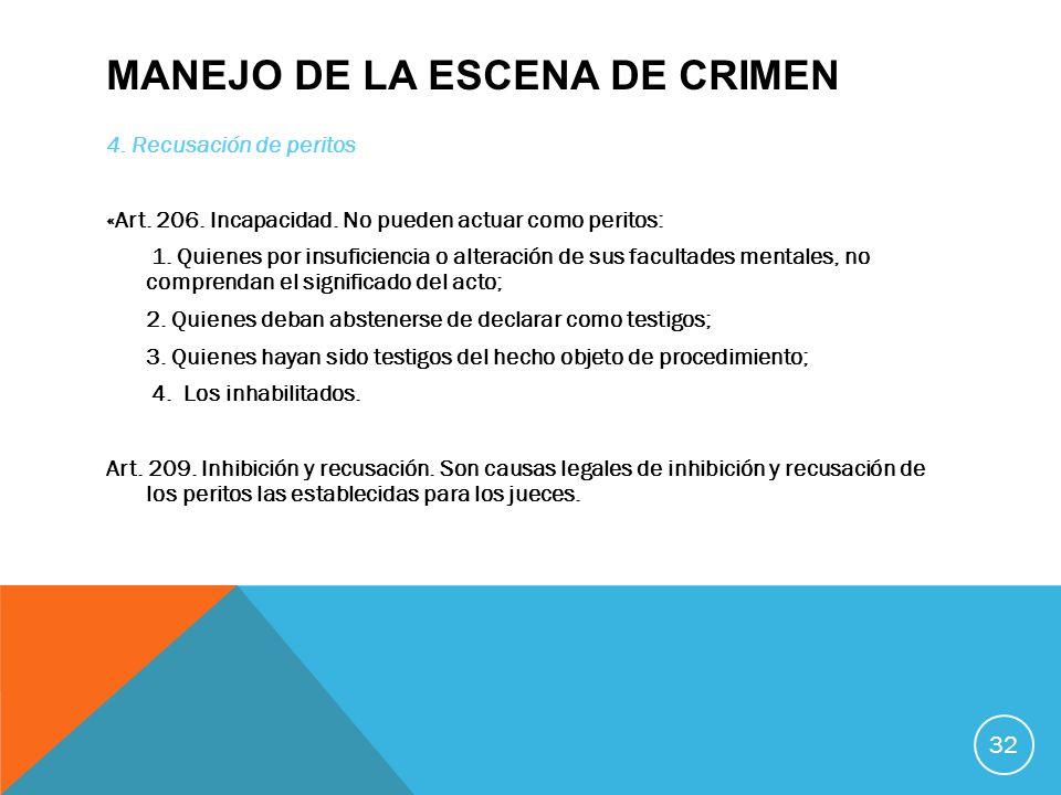 MANEJO DE LA ESCENA DE CRIMEN 4. Recusación de peritos «Art. 206. Incapacidad. No pueden actuar como peritos: 1. Quienes por insuficiencia o alteració