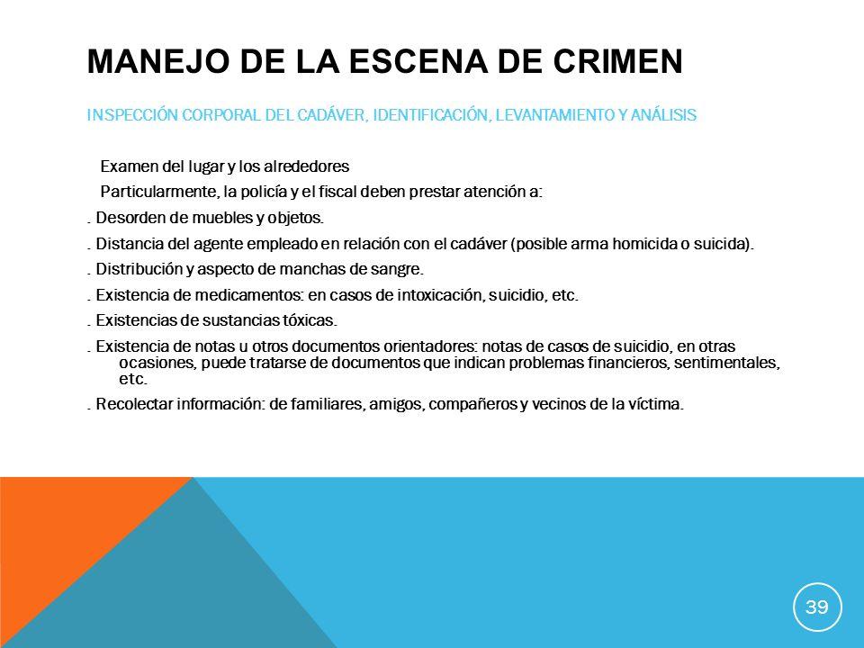 MANEJO DE LA ESCENA DE CRIMEN INSPECCIÓN CORPORAL DEL CADÁVER, IDENTIFICACIÓN, LEVANTAMIENTO Y ANÁLISIS Examen del lugar y los alrededores Particularm