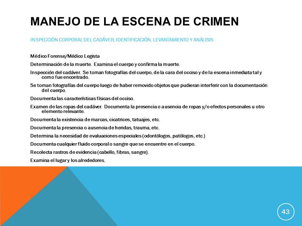 MANEJO DE LA ESCENA DE CRIMEN INSPECCIÓN CORPORAL DEL CADÁVER, IDENTIFICACIÓN, LEVANTAMIENTO Y ANÁLISIS Médico Forense/Médico Legista Determinación de