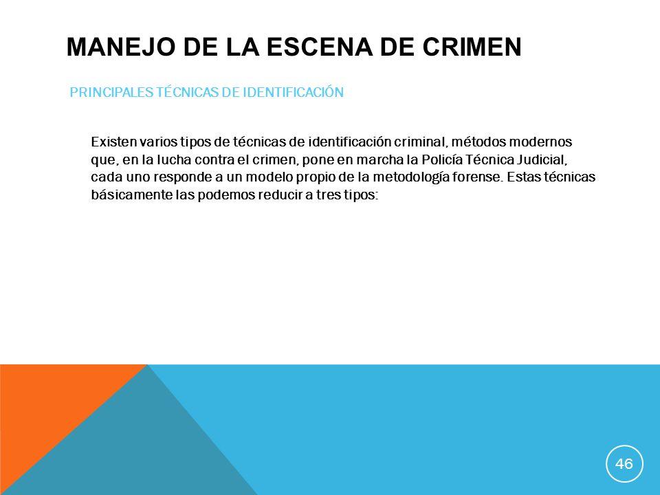 MANEJO DE LA ESCENA DE CRIMEN PRINCIPALES TÉCNICAS DE IDENTIFICACIÓN Existen varios tipos de técnicas de identificación criminal, métodos modernos que