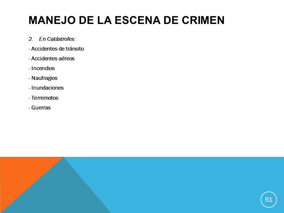 MANEJO DE LA ESCENA DE CRIMEN 2.En Catástrofes: - Accidentes de tránsito - Accidentes aéreos - Incendios - Naufragios - Inundaciones - Terremotos - Gu