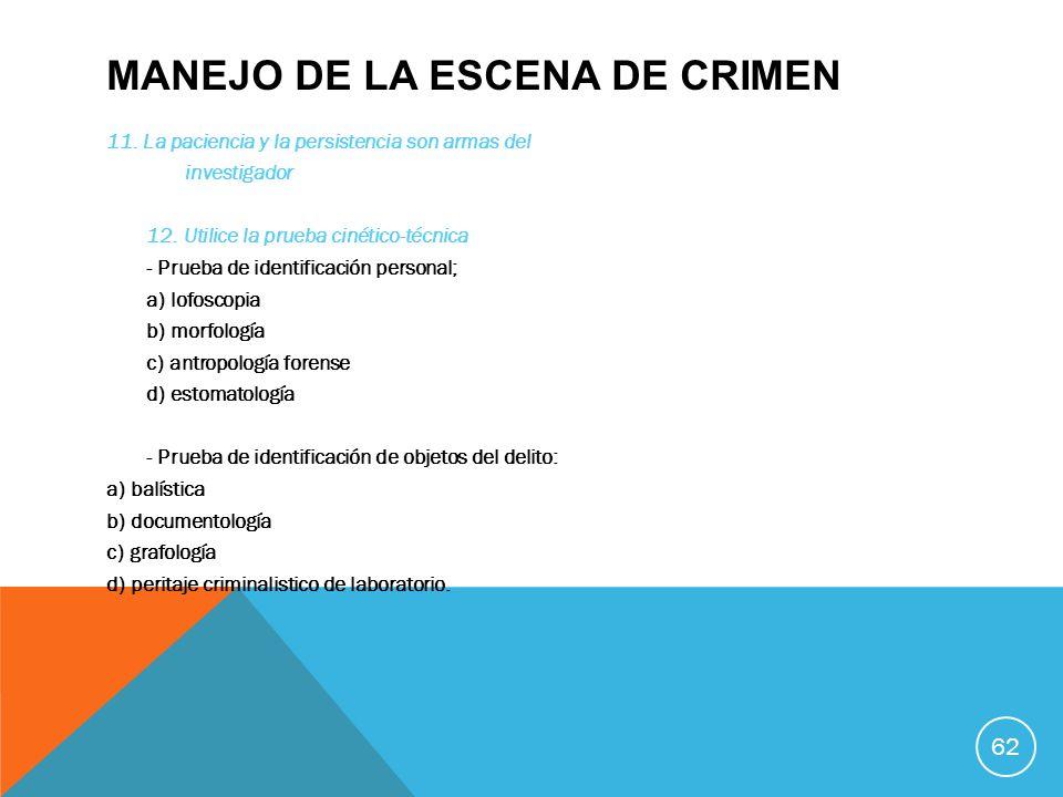 MANEJO DE LA ESCENA DE CRIMEN 11. La paciencia y la persistencia son armas del investigador 12. Utilice la prueba cinético-técnica - Prueba de identif