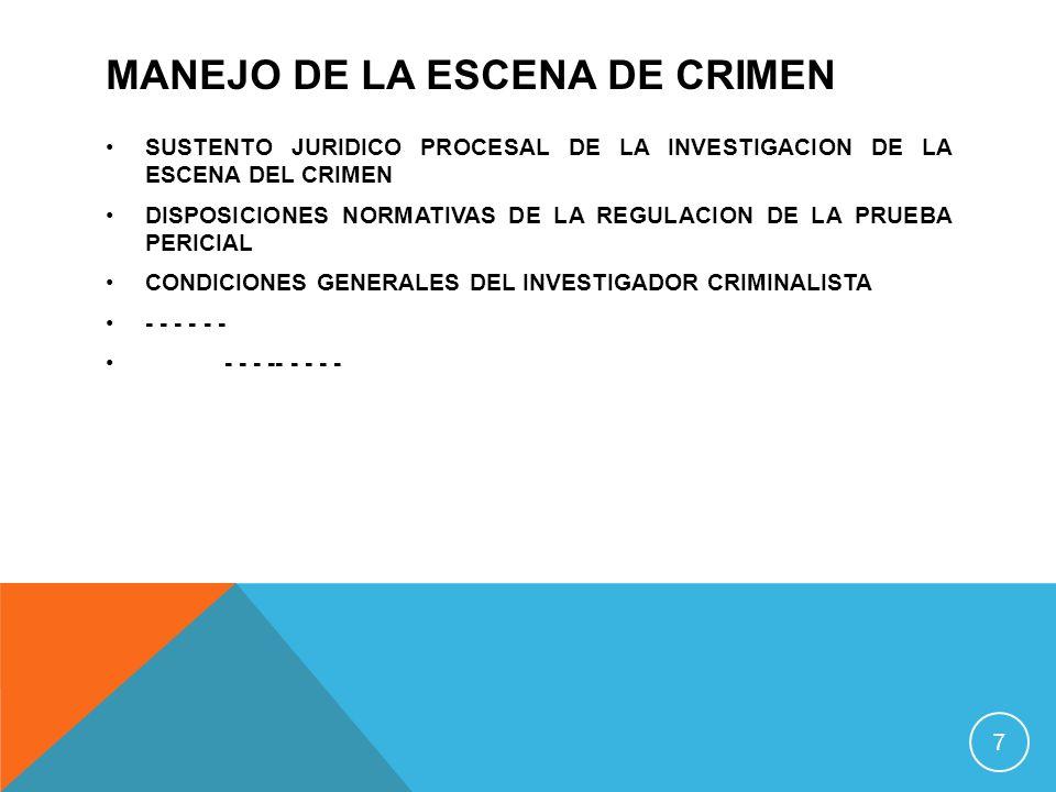 MANEJO DE LA ESCENA DE CRIMEN SUSTENTO JURIDICO PROCESAL DE LA INVESTIGACION DE LA ESCENA DEL CRIMEN DISPOSICIONES NORMATIVAS DE LA REGULACION DE LA P