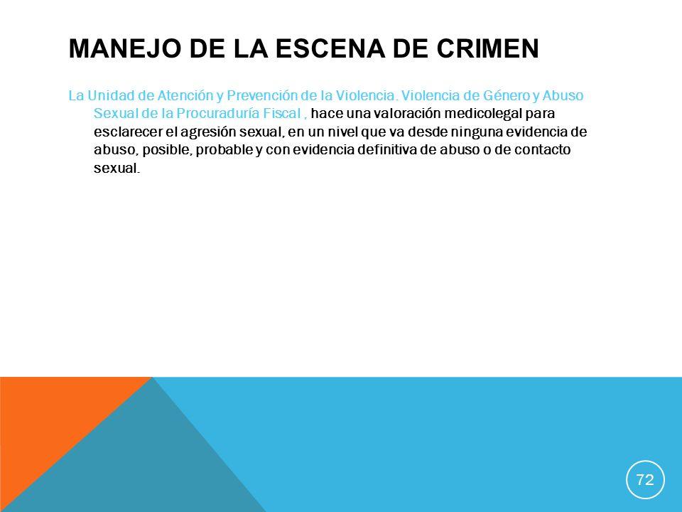MANEJO DE LA ESCENA DE CRIMEN La Unidad de Atención y Prevención de la Violencia. Violencia de Género y Abuso Sexual de la Procuraduría Fiscal, hace u