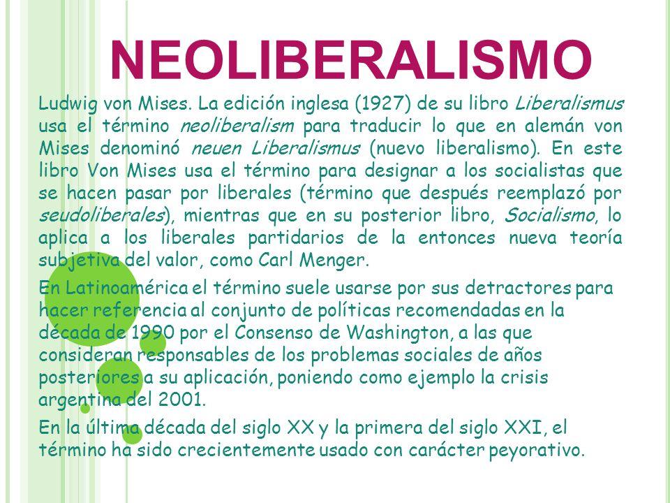 Ludwig von Mises. La edición inglesa (1927) de su libro Liberalismus usa el término neoliberalism para traducir lo que en alemán von Mises denominó ne