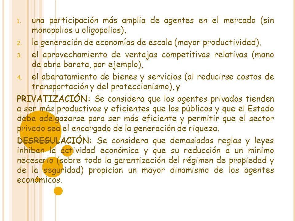 1. una participación más amplia de agentes en el mercado (sin monopolios u oligopolios), 2. la generación de economías de escala (mayor productividad)