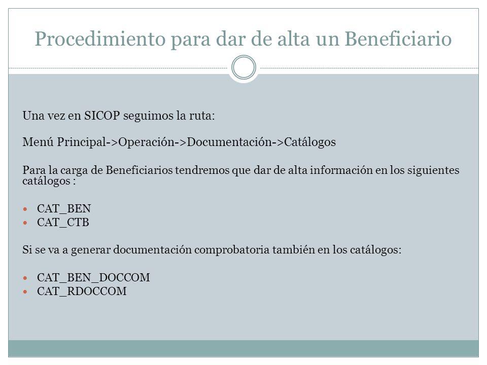 Procedimiento para dar de alta un Beneficiario Una vez en SICOP seguimos la ruta: Menú Principal->Operación->Documentación->Catálogos Para la carga de