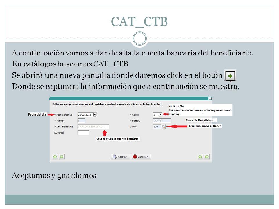 CAT_CTB A continuación vamos a dar de alta la cuenta bancaria del beneficiario. En catálogos buscamos CAT_CTB Se abrirá una nueva pantalla donde darem
