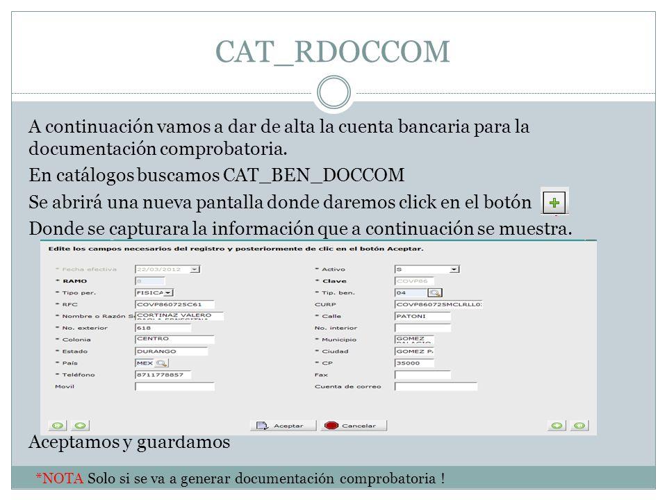 CAT_RDOCCOM A continuación vamos a dar de alta la cuenta bancaria para la documentación comprobatoria. En catálogos buscamos CAT_BEN_DOCCOM Se abrirá