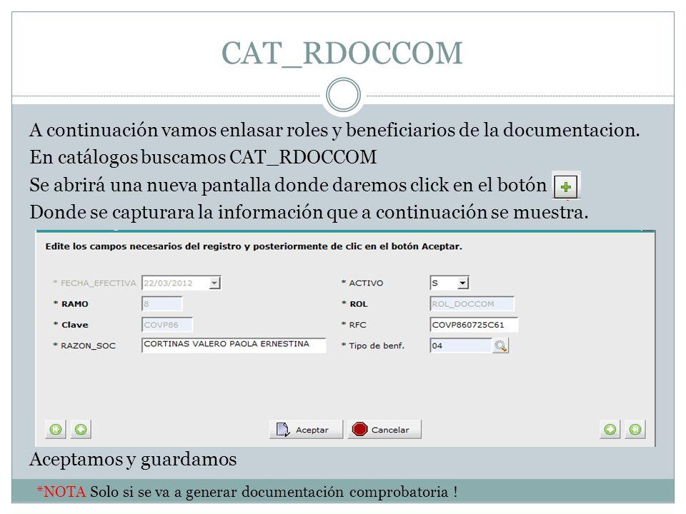 CAT_RDOCCOM A continuación vamos enlasar roles y beneficiarios de la documentacion. En catálogos buscamos CAT_RDOCCOM Se abrirá una nueva pantalla don