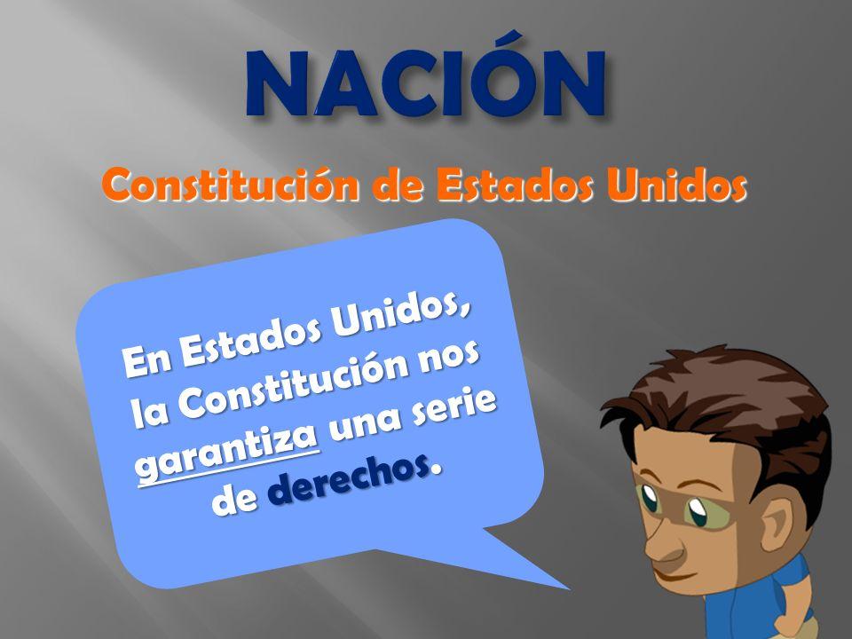 En Estados Unidos, la Constitución nos garantiza una serie de derechos.