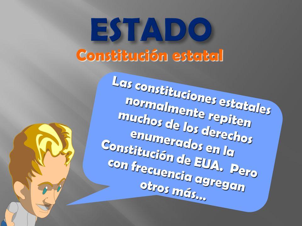ESTADO Las constituciones estatales normalmente repiten muchos de los derechos enumerados en la Constitución de EUA.