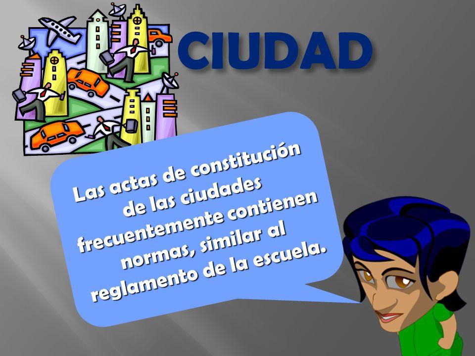 Las actas de constitución de las ciudades frecuentemente contienen normas, similar al reglamento de la escuela.
