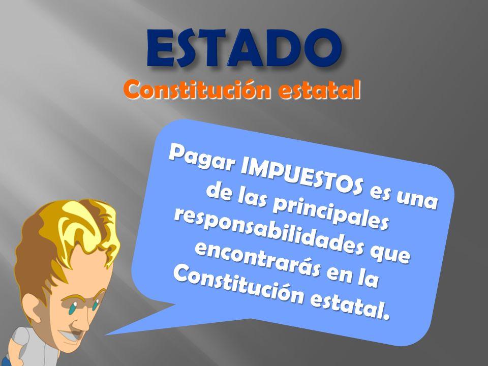 ESTADO Pagar IMPUESTOS es una de las principales responsabilidades que encontrarás en la Constitución estatal.