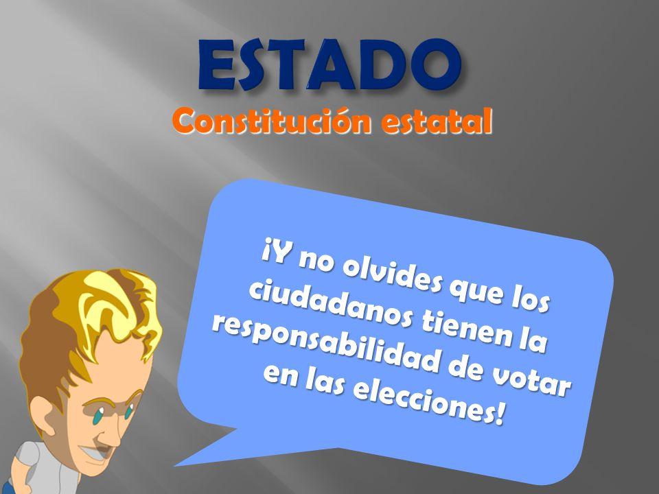 ESTADO ¡Y no olvides que los ciudadanos tienen la responsabilidad de votar en las elecciones!