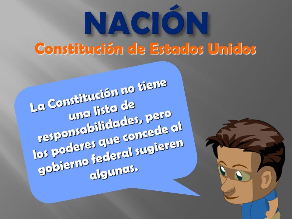 NACIÓN La Constitución no tiene una lista de responsabilidades, pero los poderes que concede al gobierno federal sugieren algunas.
