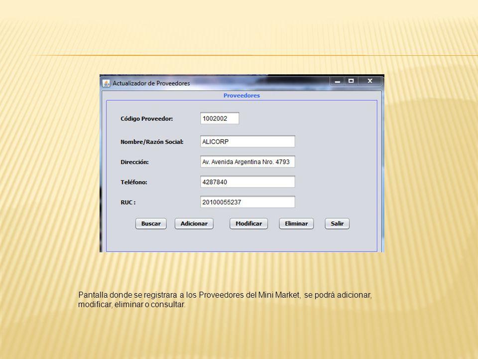 Pantalla donde se registrara a los Proveedores del Mini Market, se podrá adicionar, modificar, eliminar o consultar.