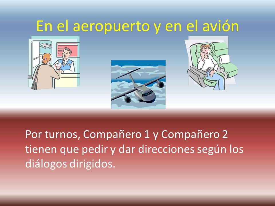 En el aeropuerto y en el avión Por turnos, Compañero 1 y Compañero 2 tienen que pedir y dar direcciones según los diálogos dirigidos.