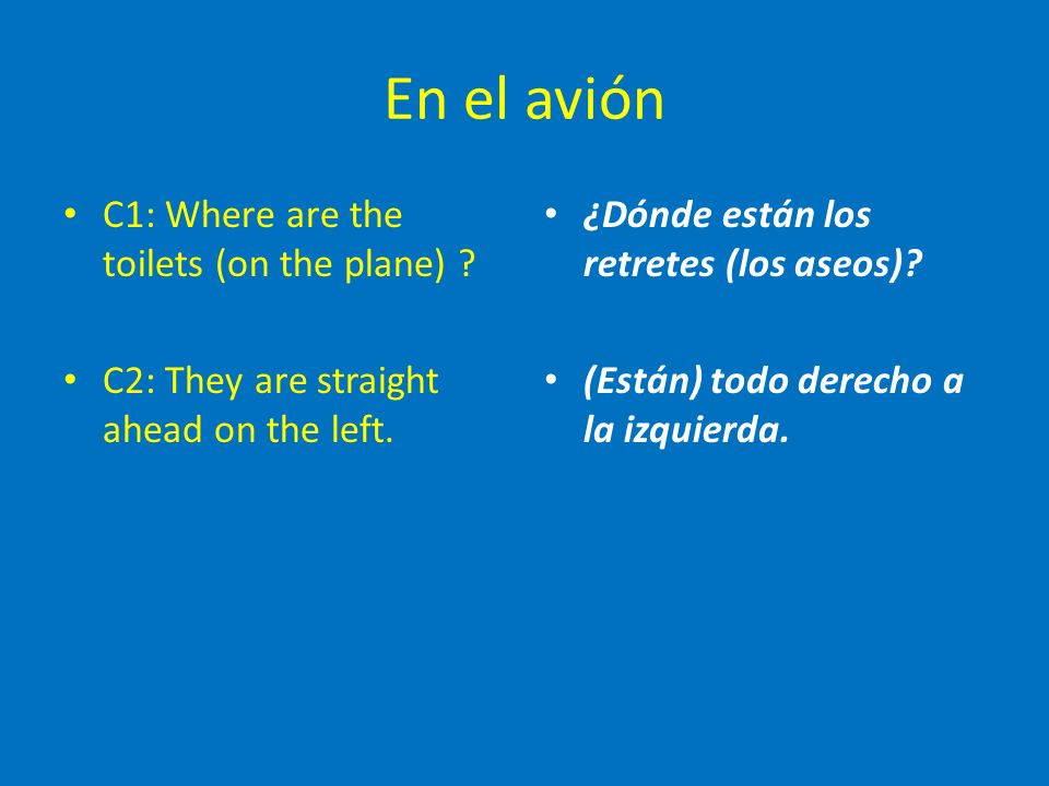 En el avión C1: Where are the toilets (on the plane) .