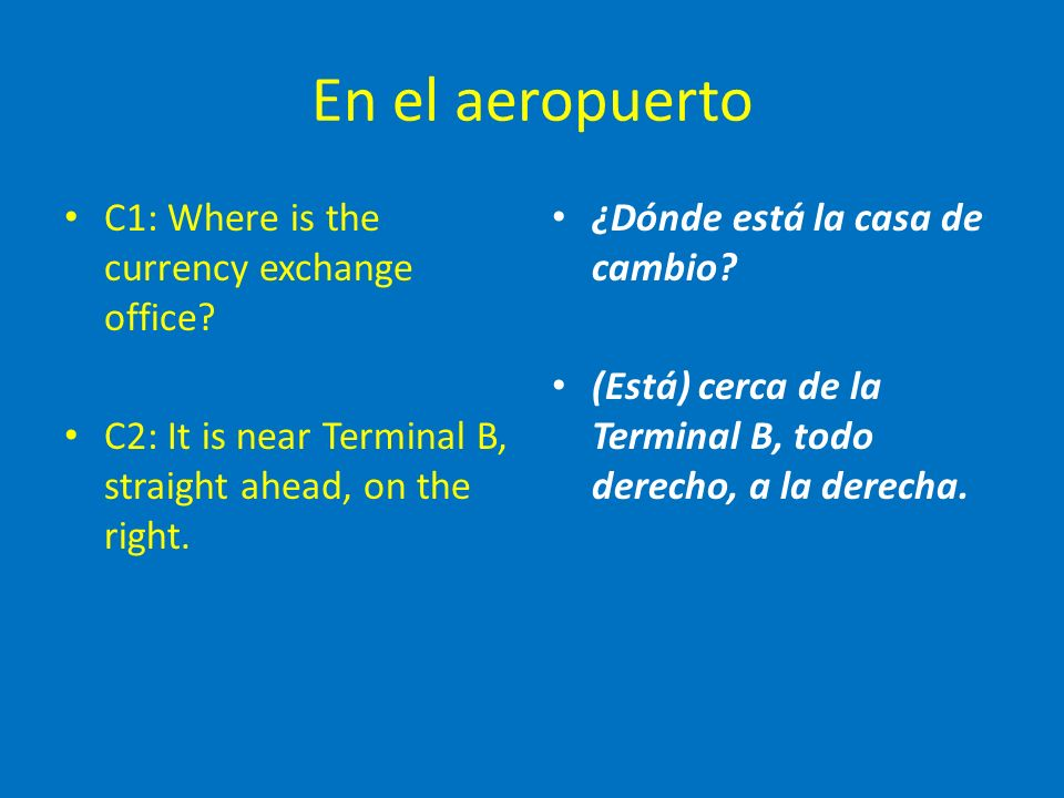 En el aeropuerto C1: Where is the currency exchange office.