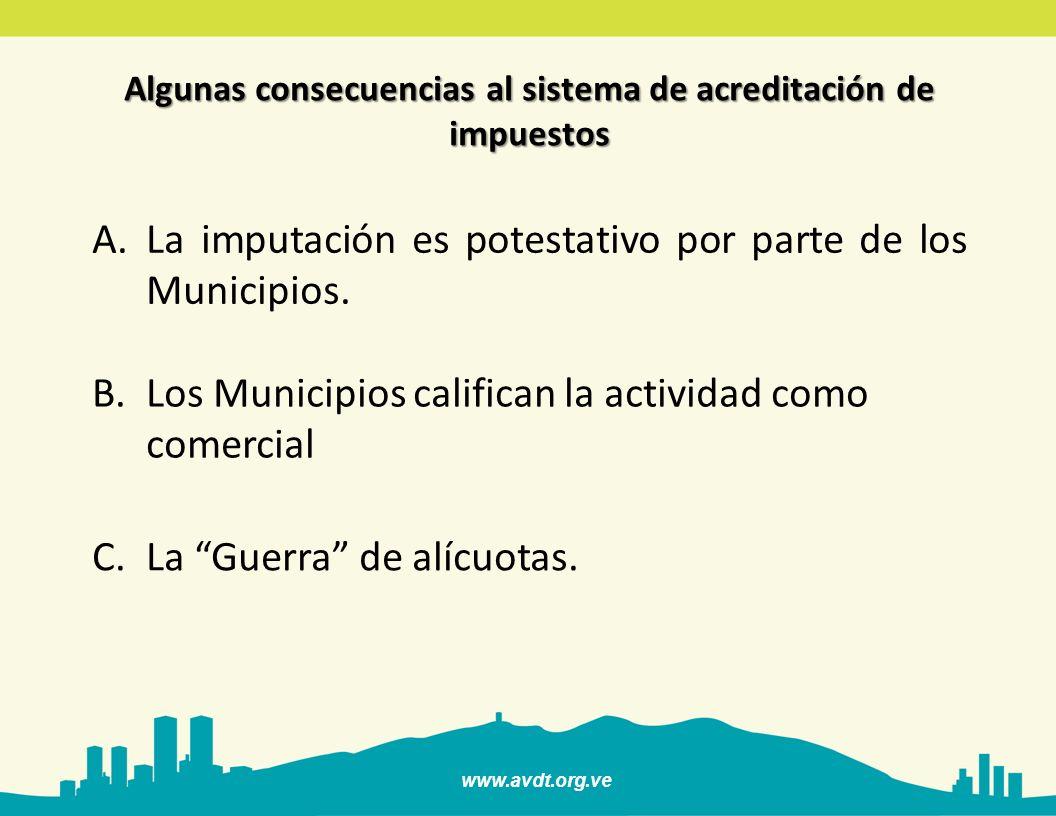 www.avdt.org.ve Algunas consecuencias al sistema de acreditación de impuestos A.La imputación es potestativo por parte de los Municipios. B.Los Munici
