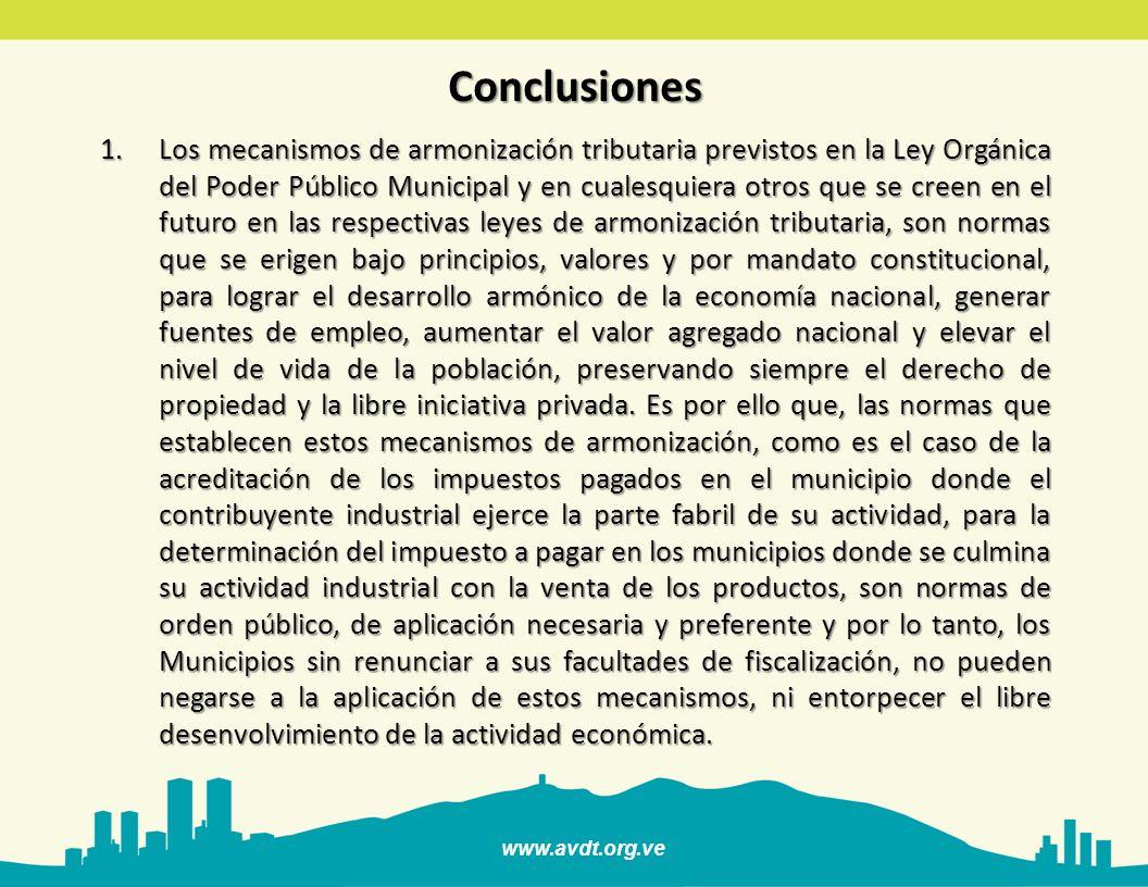 www.avdt.org.ve Conclusiones 1.Los mecanismos de armonización tributaria previstos en la Ley Orgánica del Poder Público Municipal y en cualesquiera ot