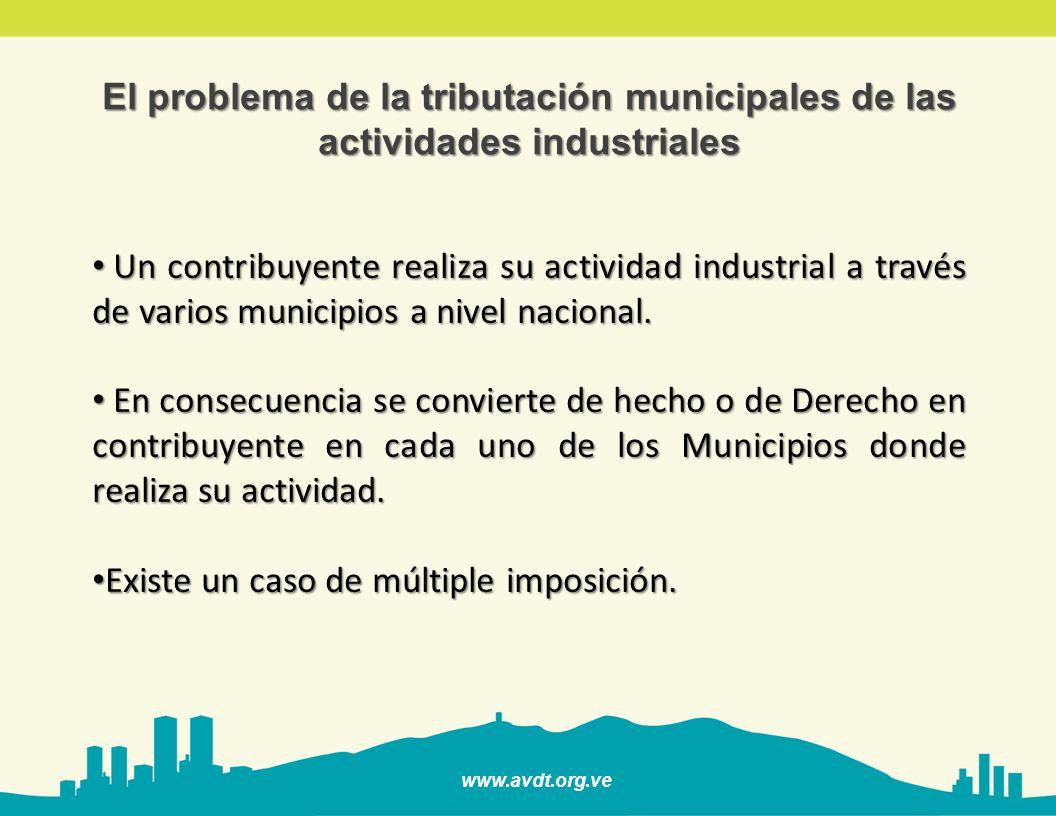 www.avdt.org.ve El problema de la tributación municipales de las actividades industriales Un contribuyente realiza su actividad industrial a través de