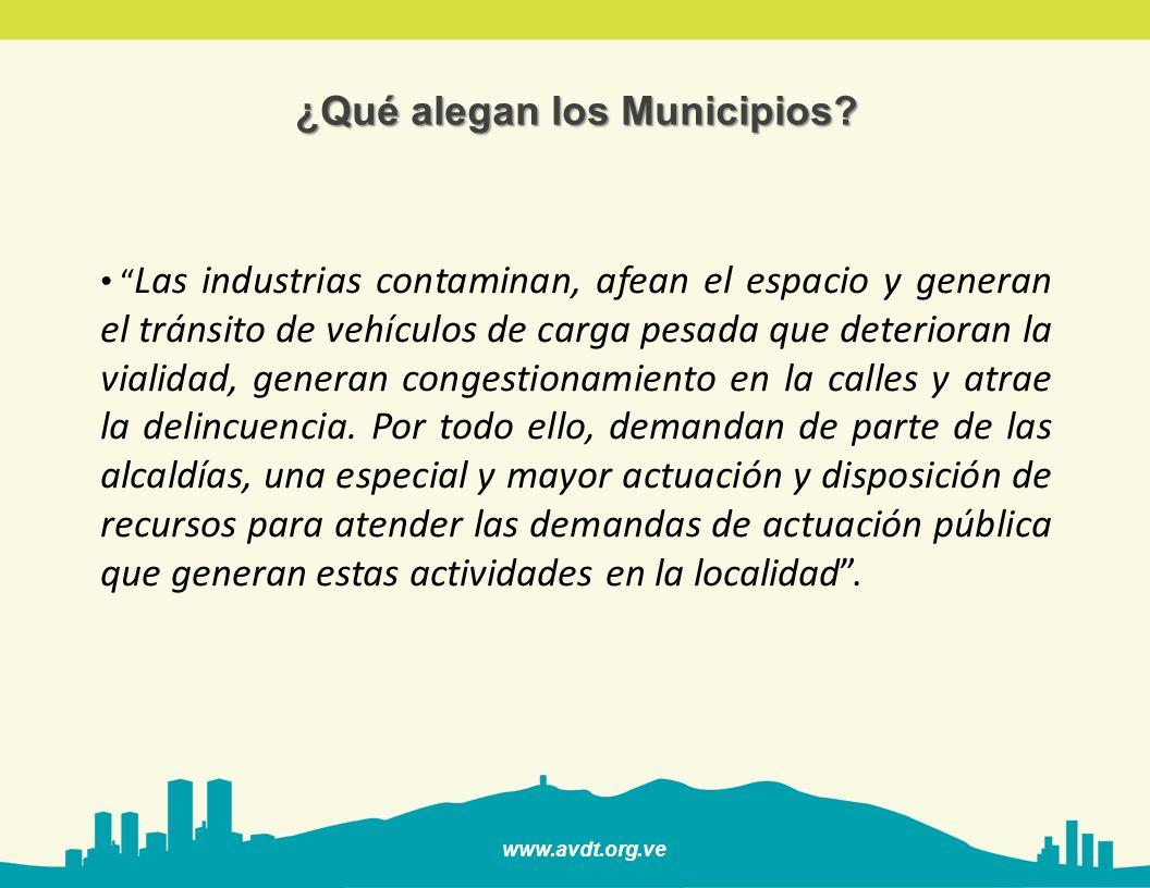 www.avdt.org.ve ¿Qué alegan los Municipios? Las industrias contaminan, afean el espacio y generan el tránsito de vehículos de carga pesada que deterio