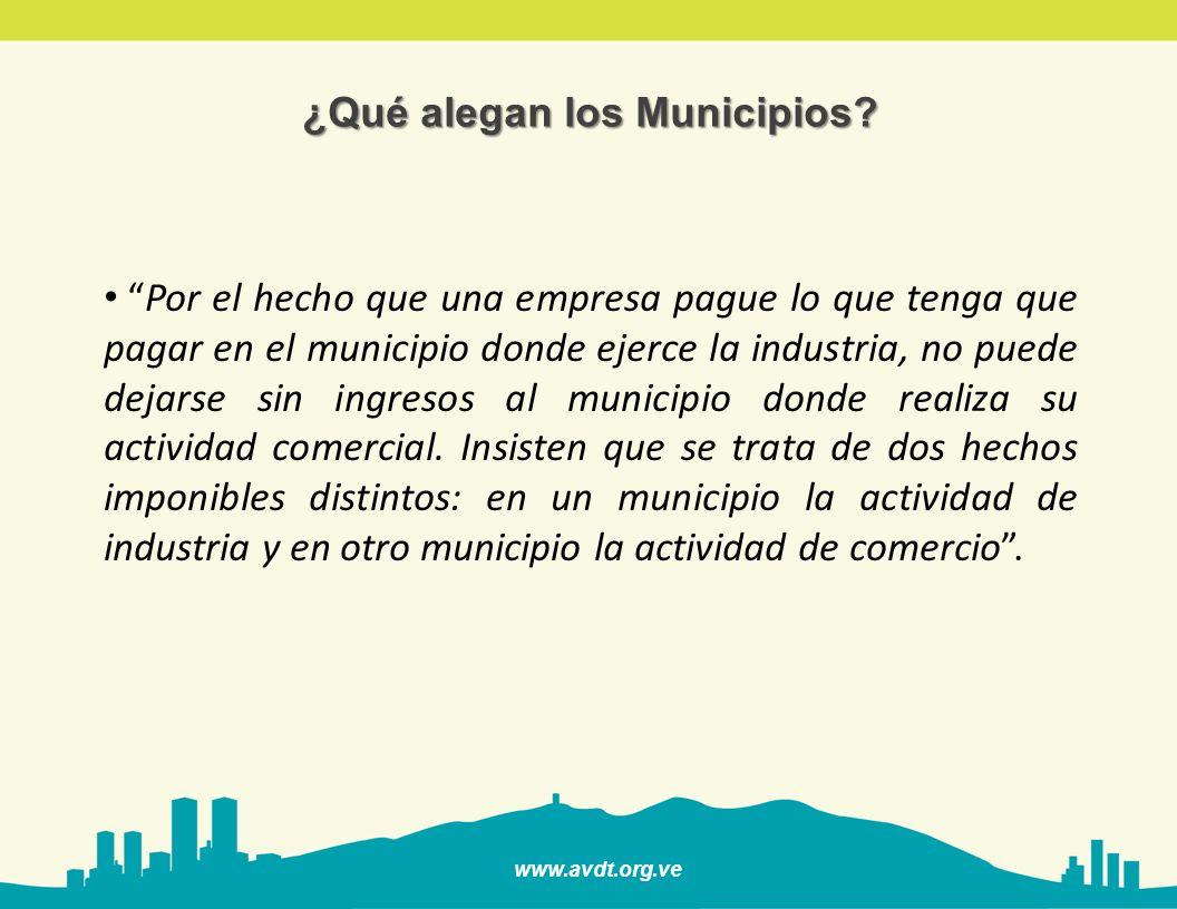 www.avdt.org.ve Por el hecho que una empresa pague lo que tenga que pagar en el municipio donde ejerce la industria, no puede dejarse sin ingresos al