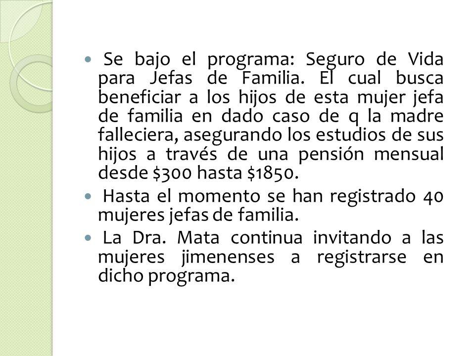Se bajo el programa: Seguro de Vida para Jefas de Familia.