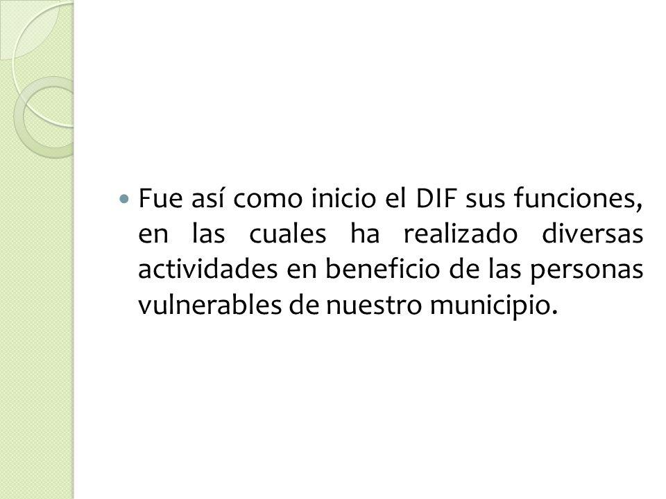 Fue así como inicio el DIF sus funciones, en las cuales ha realizado diversas actividades en beneficio de las personas vulnerables de nuestro municipio.