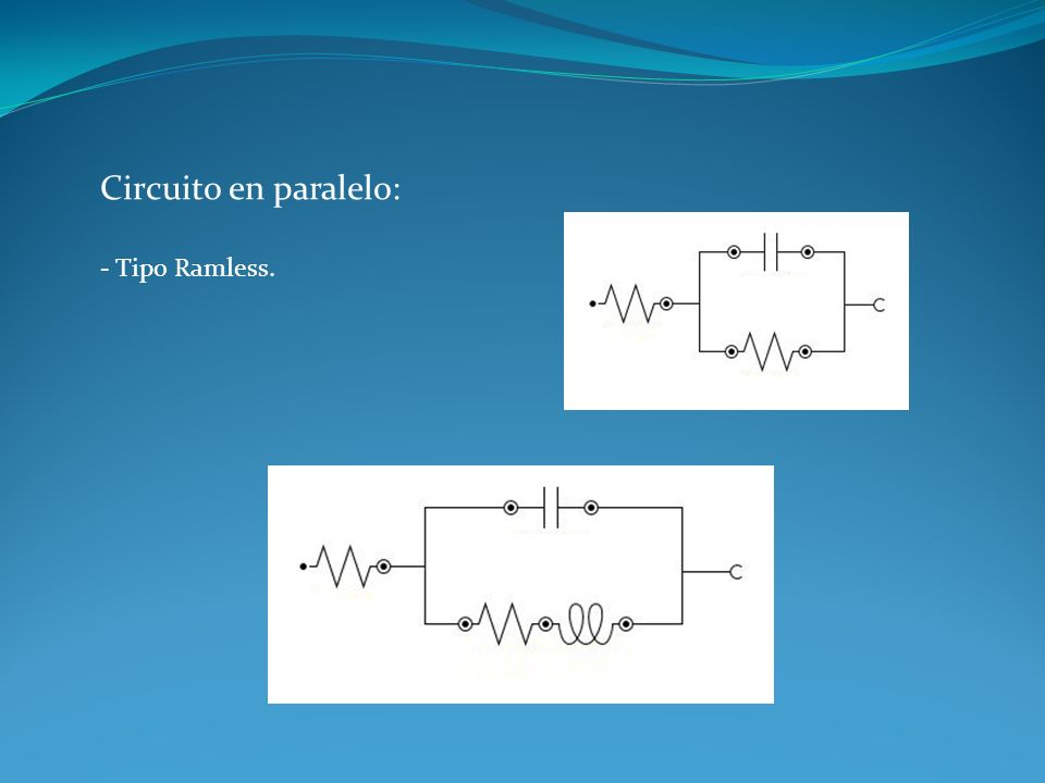 Circuito en paralelo: - Tipo Ramless.