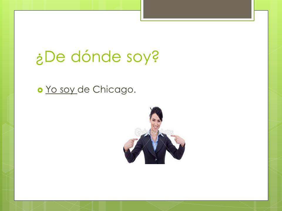 ¿De dónde soy? Yo soy de Chicago.
