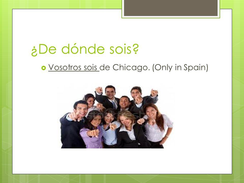 ¿De dónde sois? Vosotros sois de Chicago. (Only in Spain)